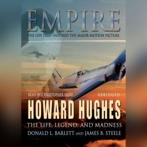 Empire: The Life, Legend, and Madness of Howard Hughes, Donald L. Barlett and James B. Steele