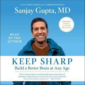 Keep Sharp: How to Build a Better Brain at Any Age, Sanjay Gupta