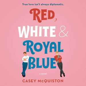 Red, White & Royal Blue A Novel, Casey McQuiston