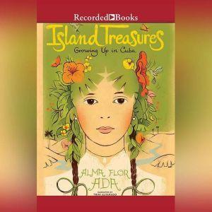 Island Treasures Growing Up in Cuba, Alma Flor Ada