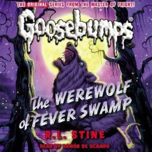 Classic Goosebumps: The Werewolf of Fever Swamp, R.L. Stine