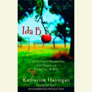 Ida B ...and Her Plans to Maximize Fun, Avoid Disaster, and (Possibly) Save the World, Katherine Hannigan