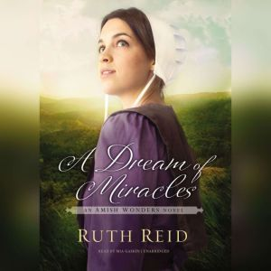 A Dream of Miracles: An Amish Wonders Novel, Ruth Reid