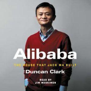 Alibaba The House that Jack Ma Built, Duncan Clark