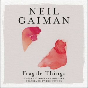 Fragile Things, Neil Gaiman