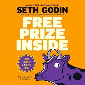 Free Prize Inside: How to Make a Purple Cow, Seth Godin