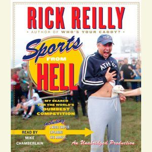 Sports from Hell My Search for the World's Dumbest Competition, Rick Reilly