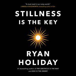 Stillness Is the Key, Ryan Holiday