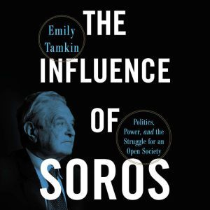 The Influence of Soros: Politics, Power, and the Struggle for an Open Society, Emily Tamkin