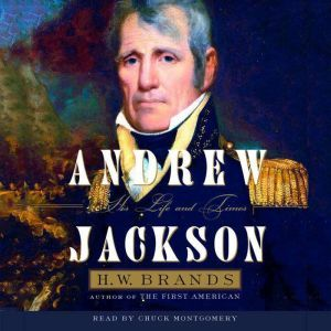 Andrew Jackson: His Life and Times, H. W. Brands