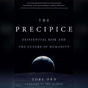 The Precipice Existential Risk and the Future of Humanity, Toby Ord