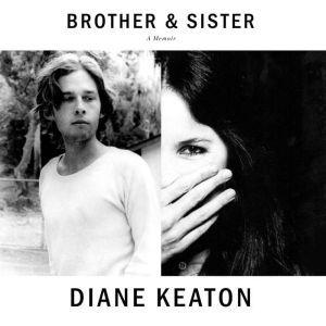 Brother & Sister A Memoir, Diane Keaton