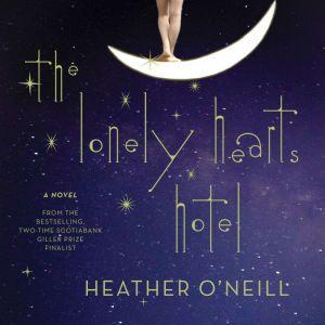 The Lonely Hearts Hotel A Novel, Heather O'Neill