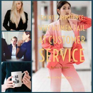 Feminist Impotence: Why Females Fail at Customer Service, Jazz Vazquez