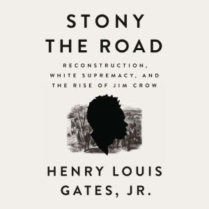 Stony the Road: Reconstruction, White Supremacy, and the Rise of Jim Crow, Henry Louis Gates, Jr.