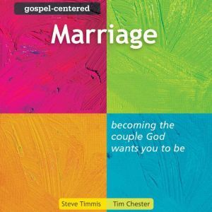 Gospel-Centered Marriage: Becoming the Couple God Wants You to Be, Tim Chester