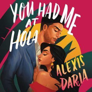 You Had Me at Hola: A Novel, Alexis Daria