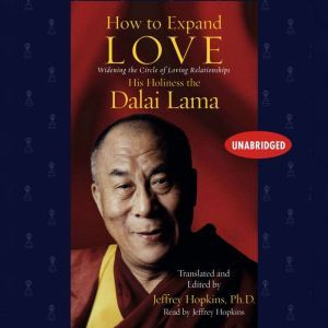 How to Expand Love: Widening the Circle of Loving Relationships, His Holiness the Dalai Lama