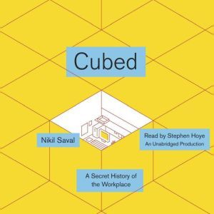 Cubed: A Secret History of the Workplace, Nikil Saval