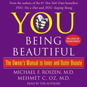 YOU: Being Beautiful: The Owner's Manual to Inner and Outer Beauty, Michael F. Roizen