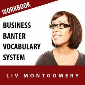 Business Banter Vocabulary System: Speed Learning Now Vocabulary Builder, Liv Montgomery