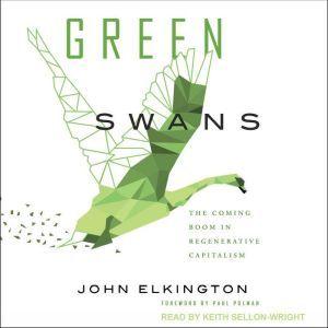 Green Swans: The Coming Boom In Regenerative Capitalism, John Elkington