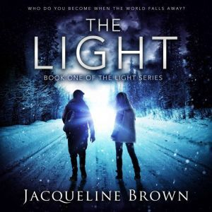 The Light: Who do you become when the world falls away?, Jacqueline Brown