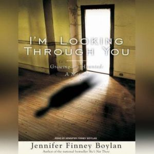 I'm Looking Through You: Growing Up Haunted: A Memoir, Jennifer Finney Boylan