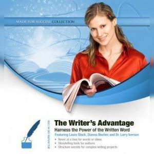 The Writers Advantage: Harness the Power of the Written Word, Made for Success