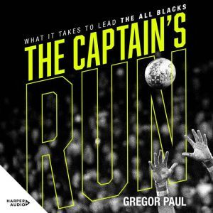 The Captain's Run: What it Takes to Lead the All Blacks, Gregor Paul