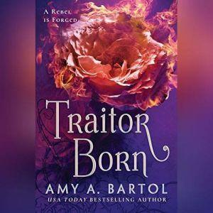 Traitor Born, Amy A. Bartol