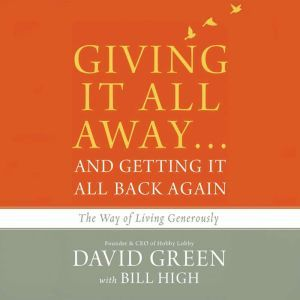 Giving It All Away...and Getting It All Back Again: The Way of Living Generously, David Green