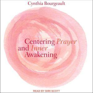 Centering Prayer and Inner Awakening, Cynthia Bourgeault