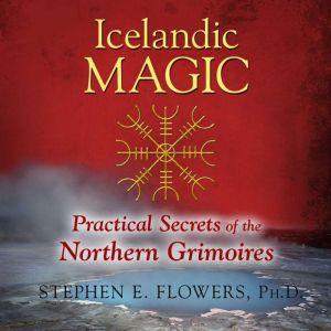 Icelandic Magic: Practical Secrets of the Northern Grimoires, Stephen E. Flowers