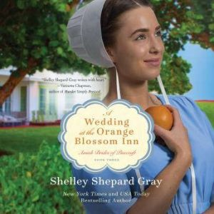 A Wedding at the Orange Blossom Inn Amish Brides of Pinecraft, Shelley Shepard Gray