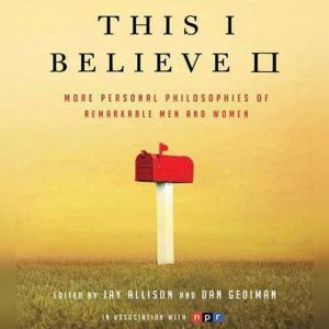 This I Believe II: More Personal Philosophies of Remarkable Men and Women, Jay Allison