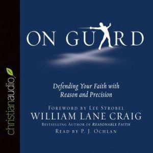 On Guard Defending Your Faith with Reason and Precision, William Lane Craig