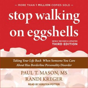 Stop Walking on Eggshells Taking Your Life Back When Someone You Care About Has Borderline Personality Disorder, third edition, Randi Kreger