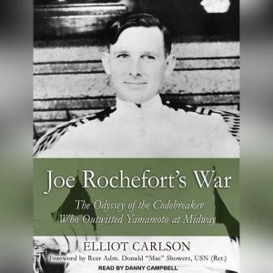 Joe Rochefort's War: The Odyssey of the Codebreaker Who Outwitted Yamamoto at Midway, Elliot Carlson