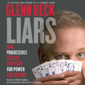 Liars: How Progressives Exploit Our Fears for Power and Control, Glenn Beck