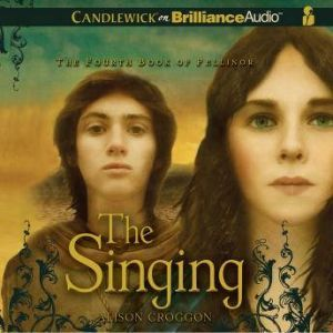 The Singing: The Fourth Book of Pellinor, Alison Croggon