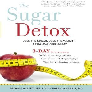 The Sugar Detox: Lose the Sugar, Lose the Weight--Look and Feel Great, Brooke Alpert