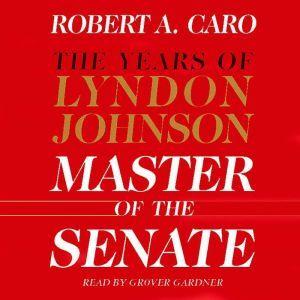 Master of the Senate: The Years of Lyndon Johnson III, Robert A. Caro