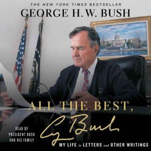 All the Best, George Bush: My Life in Letters and Other Writings, George H.W. Bush