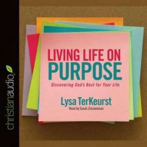 Living Life on Purpose: Discovering God's Best for Your Life, Lysa M. TerKeurst