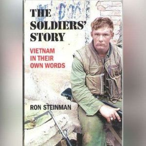 The Soldiers' Story Vietnam in Their Own Words, Ron Steinman