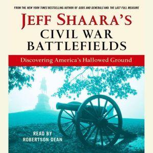 Jeff Shaara's Civil War Battlefields: Discovering America's Hallowed Ground, Jeff Shaara
