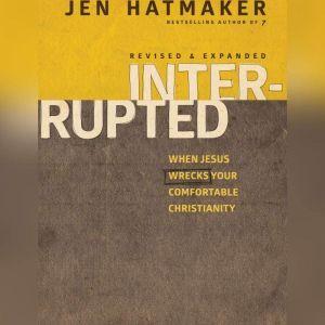 Interrupted: When Jesus Wrecks Your Comfortable Christianity, Jen Hatmaker