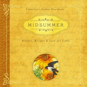 Midsummer: Rituals, Recipes & Lore for Litha, Deborah Blake