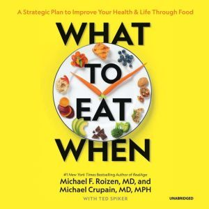 What to Eat When: A Strategic Plan to Improve Your Health and Life through Food, Michael F. Roizen, MD